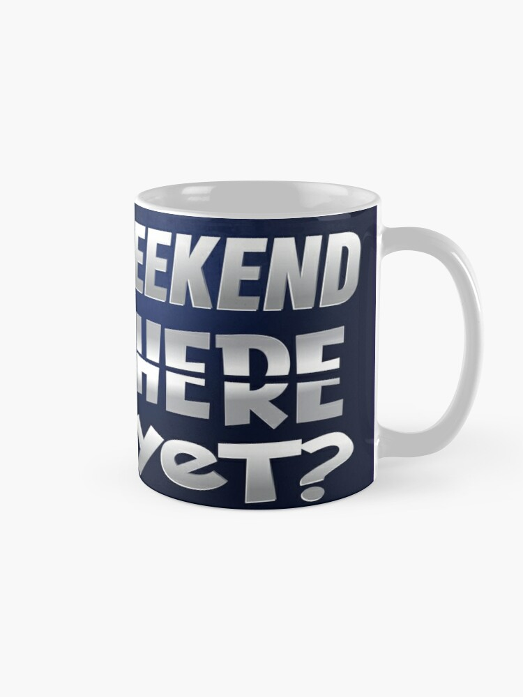 Alternate view of Weekend Here Yet Mug