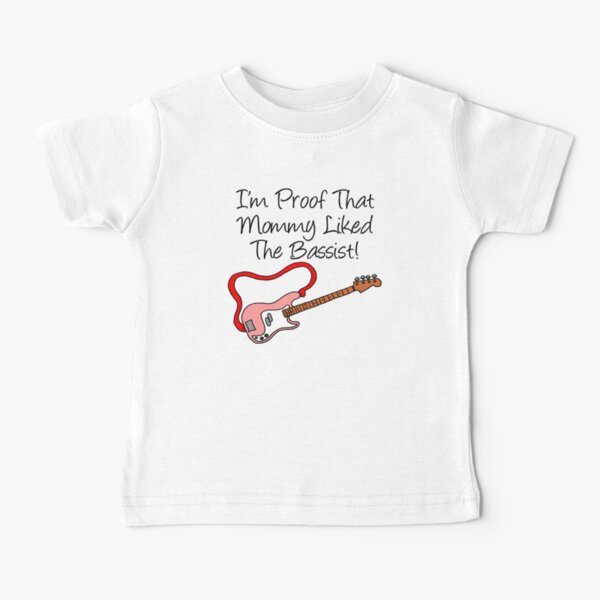 I'm Proof That Mommy Liked The Bassist Pink Bass Guitar Baby T-Shirt