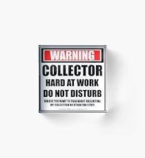 Warning Collector Hard At Work Do Not Disturb Acrylic Block