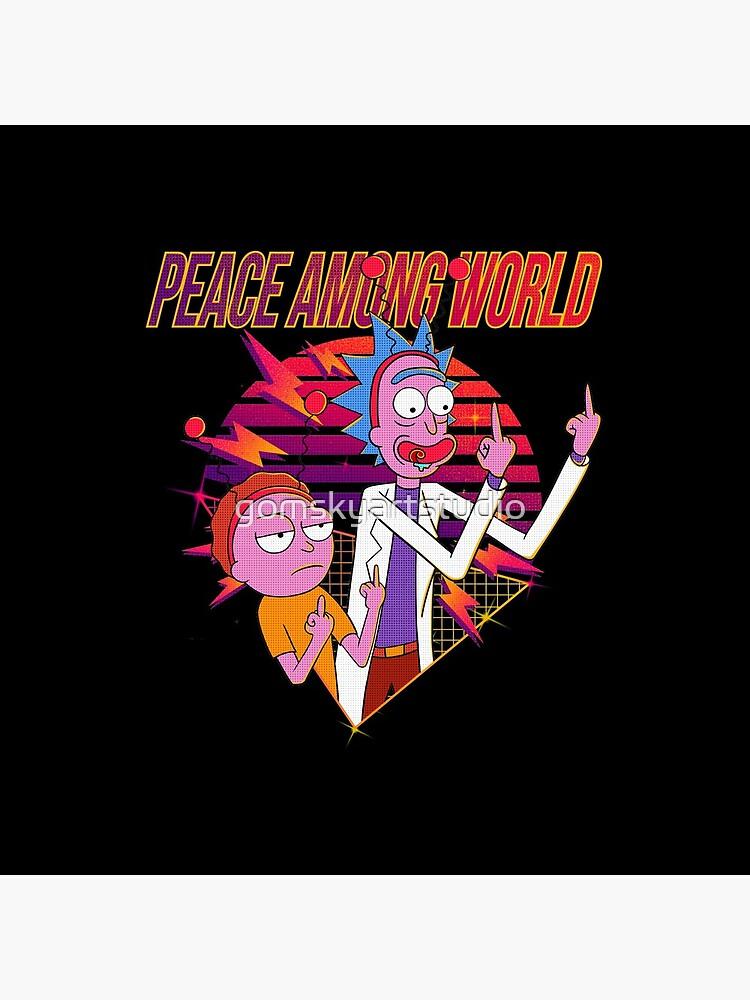 peace among world rick and morty by gomskyartstudio