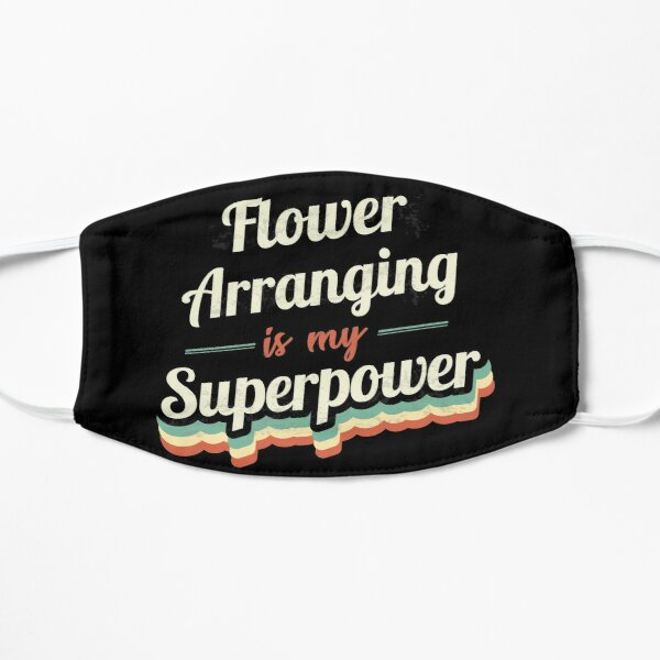Flower Arranging is my Superpower  Flat Mask
