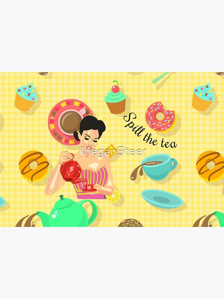 Spill the Tea by MeganSteer