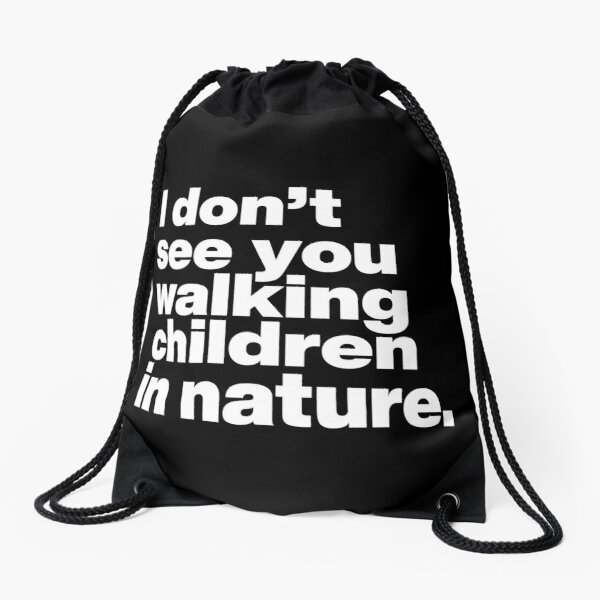 I dont see you walking children in nature - Rupauls Drag Race - White Text Graphic Drawstring Bag