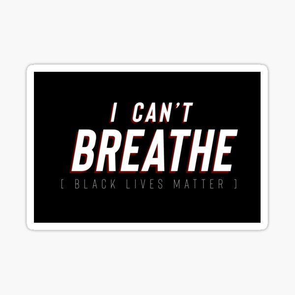 I Can't Breathe BLM Sticker
