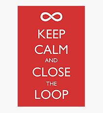 Keep Calm and Close the Loop Photographic Print