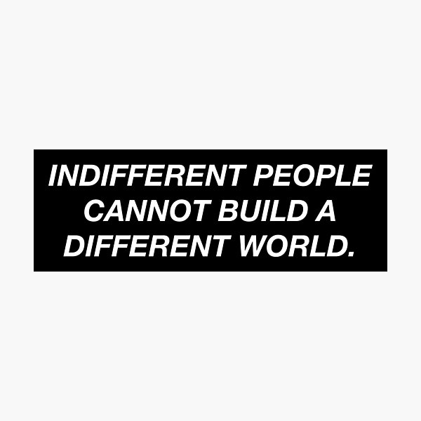 indifferent people cannot build a different world. Photographic Print