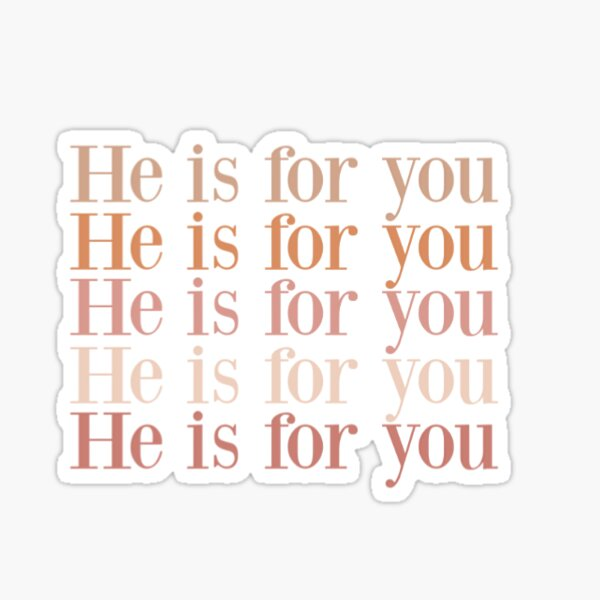He is for you Sticker