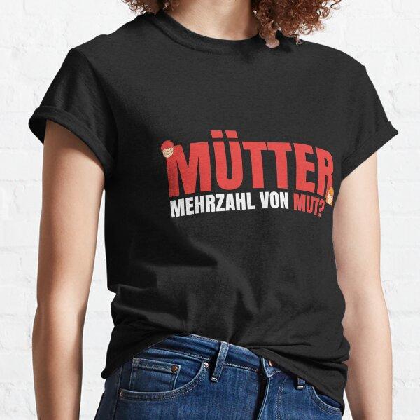 T-Shirt für Mütter und Mamis Mehrzahl von Mut ist ... Classic T-Shirt