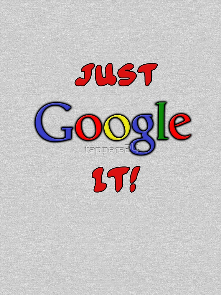 Just Google It | Unisex T-Shirt