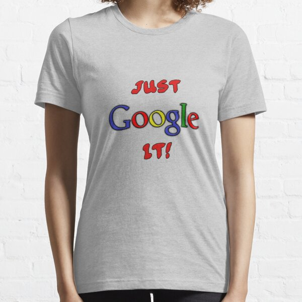 Just Google It Essential T-Shirt