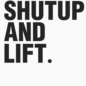SHUT UP AND LIFT by ZoeArcher