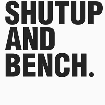 SHUT UP AND BENCH by ZoeArcher