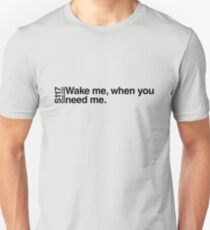 Wake me, when you need me. T-Shirt