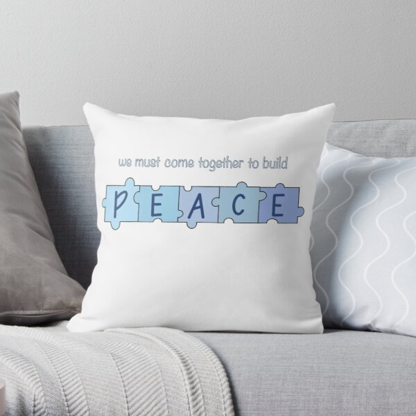 We Must Come Together To Build Peace Throw Pillow