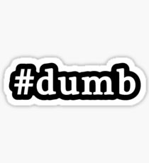 Dumb - Hashtag - Black & White Sticker