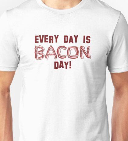 Every Day is BACON Day! T-Shirt