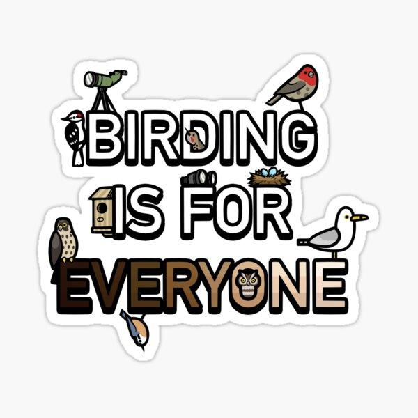 Birding is For Everyone Sticker