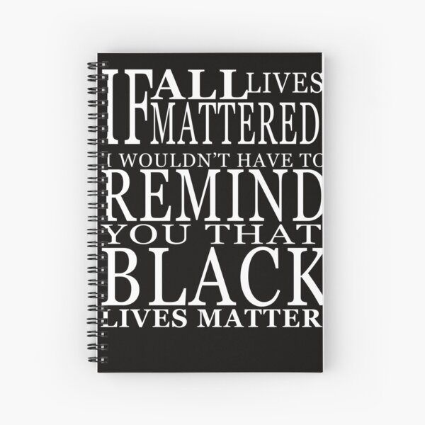 If All Live Matter Powerful Quotes Spiral Notebook