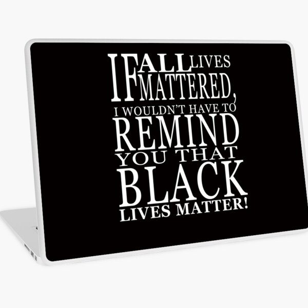 If All Live Matter Powerful Quotes Laptop Skin