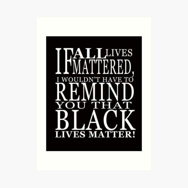 If All Live Matter Powerful Quotes Art Print
