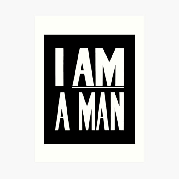 I Am A Man - Civil Rights - Black and White Version Art Print