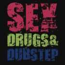 Sex Drugs & Dubstep by beone