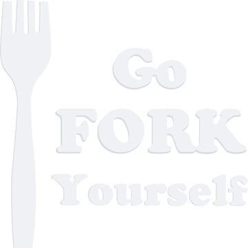 Go Fork Yourself by Tardis-princess