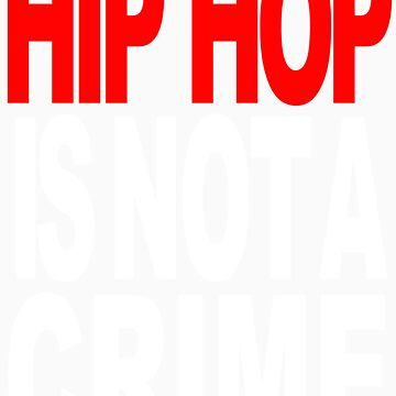 HIP HOP IS NOT A CRIME! by BadStyle