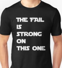 The Fail Is Strong On This One Unisex T-Shirt