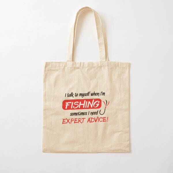 I Talk to Myself when I'm Fishing. Sometimes I need Expert Advice! Cotton Tote Bag