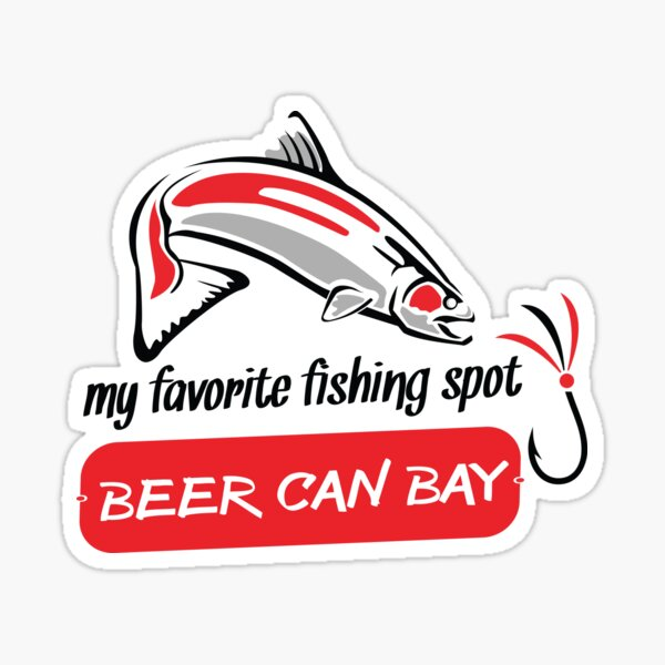 My Favorite Fishing Spot - Beer Can Bay - Nootka Sound Sticker