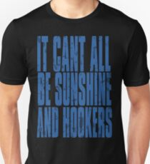 It cant all be sunshine and hookers Unisex T-Shirt