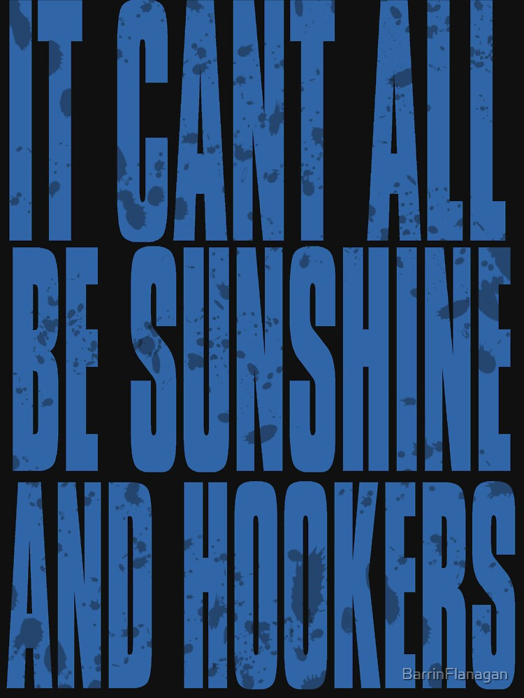 It cant all be sunshine and hookers | Unisex T-Shirt