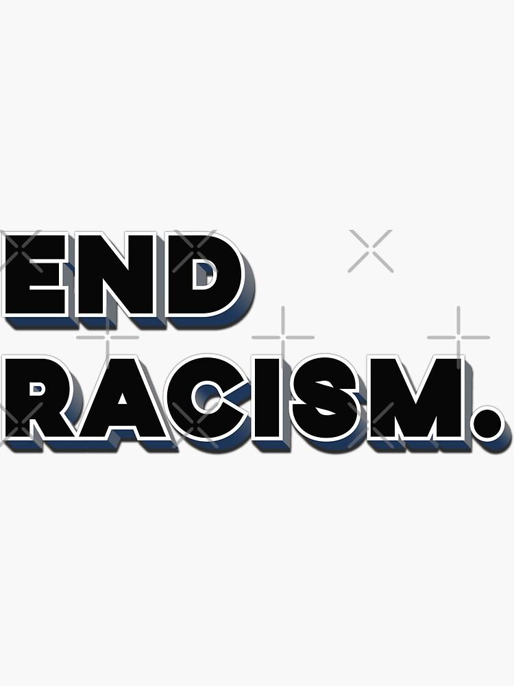 End Racism. by enriquepma