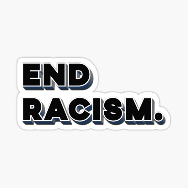 End Racism. Sticker
