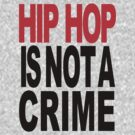 HIP HOP IS NOT A CRIME by BadStyle