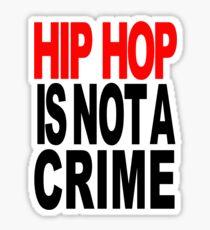 HIP HOP IS NOT A CRIME Sticker