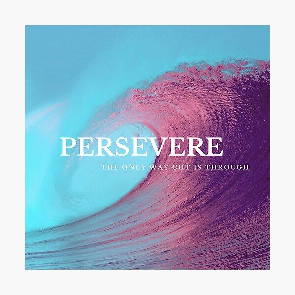 Persevere 2 Photographic Print