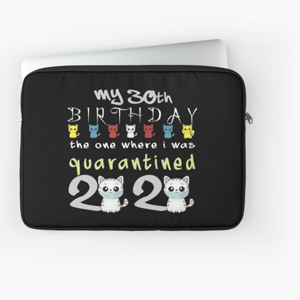 My 30th Birthday The One Where I was Quarantined birthday gifts Laptop Sleeve