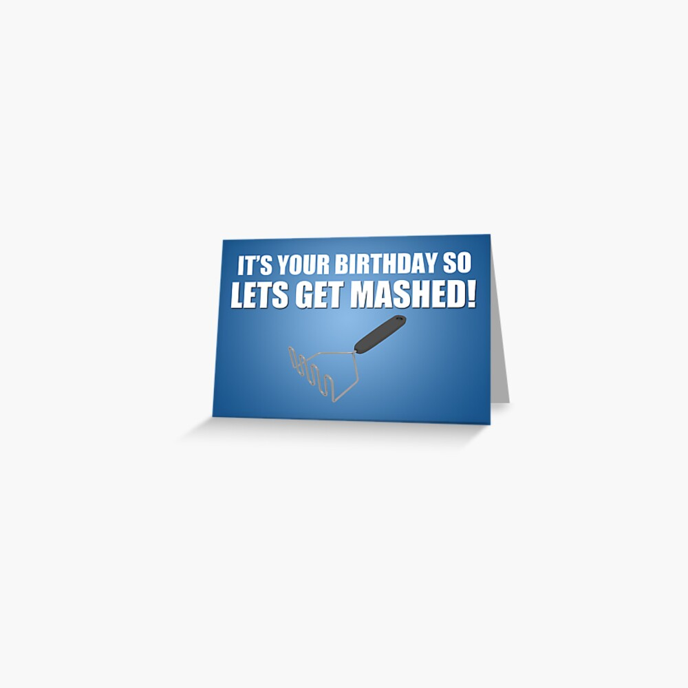 Lets Get Mashed! Birthday Card Greeting Card