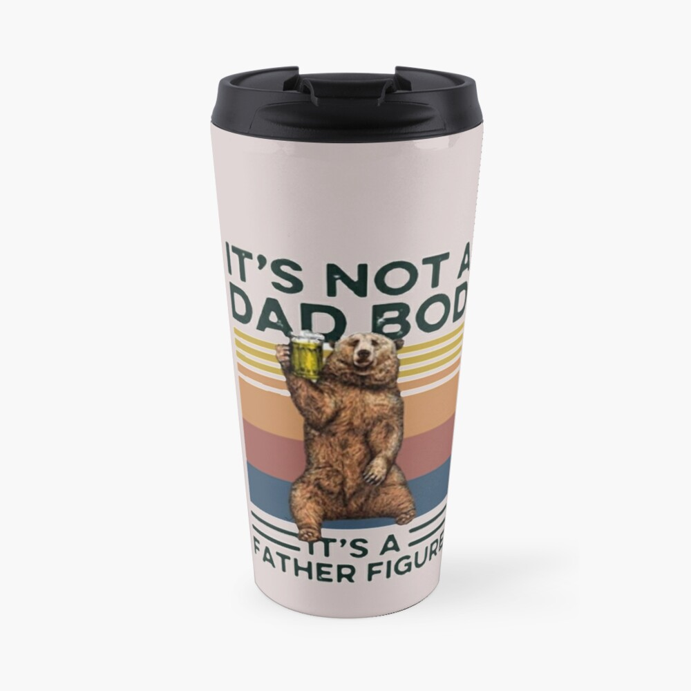 It's Not A Dad BOD It's Father Figure Bear Beer Lover Travel Mug