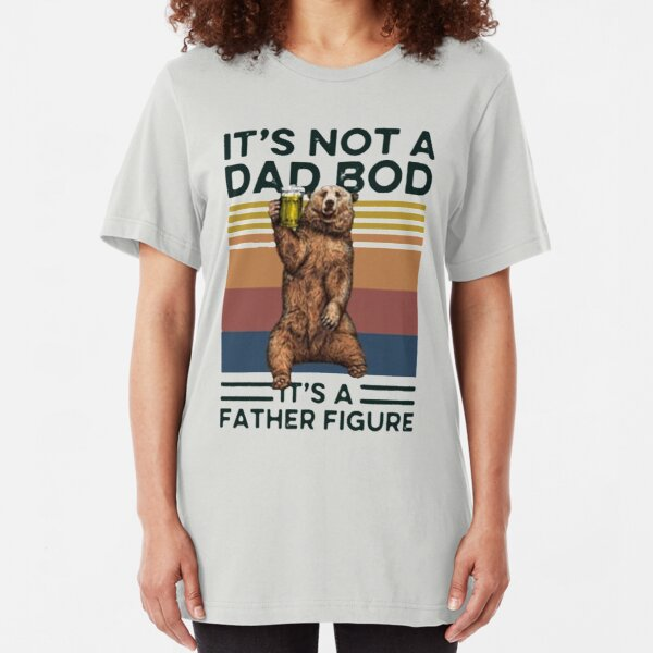 It's Not A Dad BOD It's Father Figure Bear Beer Lover Slim Fit T-Shirt