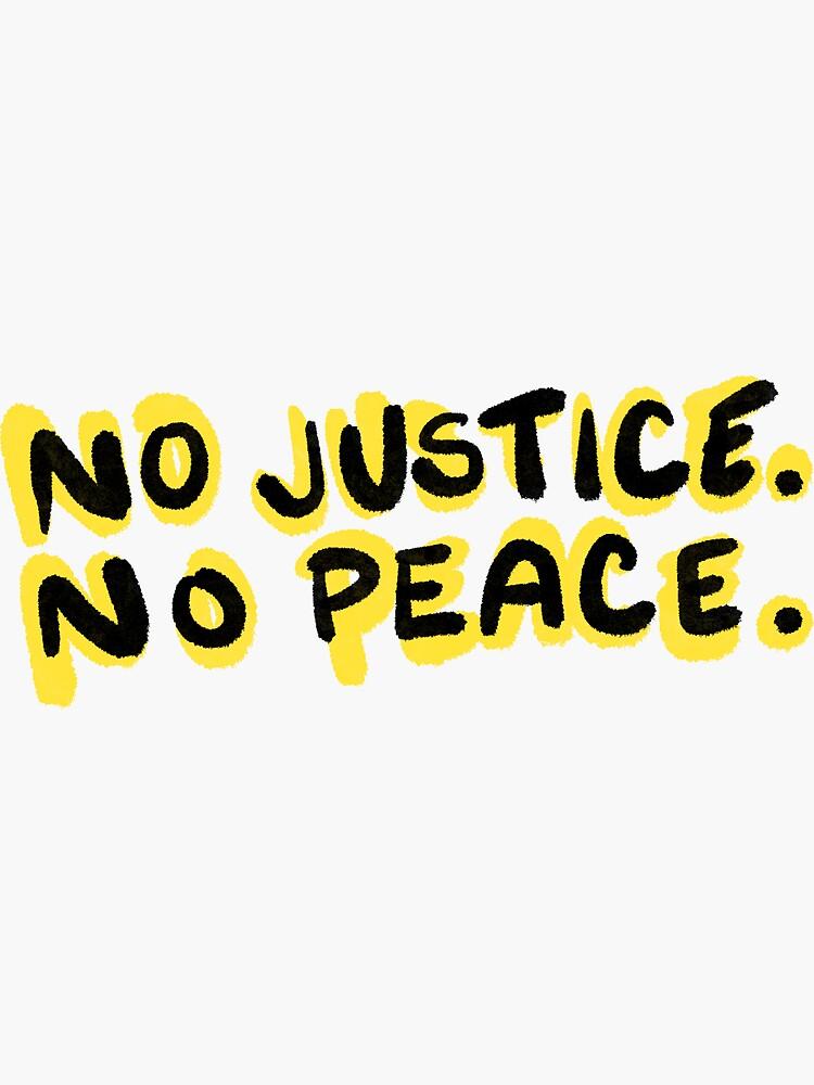 NO JUSTICE NO PEACE. by jessicawustudio