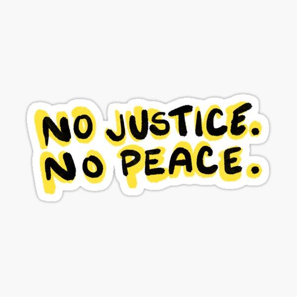 NO JUSTICE NO PEACE. Sticker