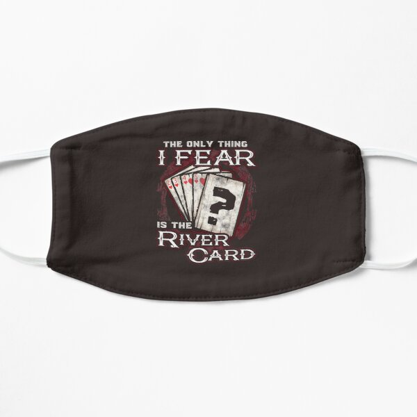 Poker The Only Thing I Fear Is The River Card Flat Mask