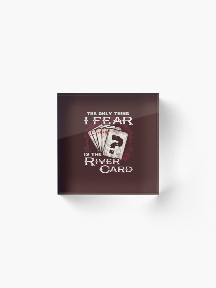 Alternate view of Poker The Only Thing I Fear Is The River Card Acrylic Block