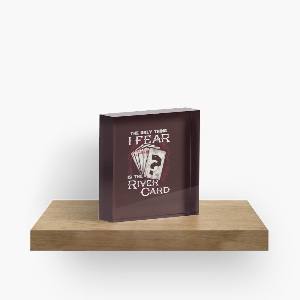 Poker The Only Thing I Fear Is The River Card Acrylic Block