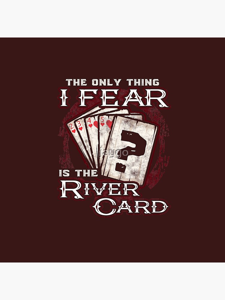 Poker The Only Thing I Fear Is The River Card by jaygo
