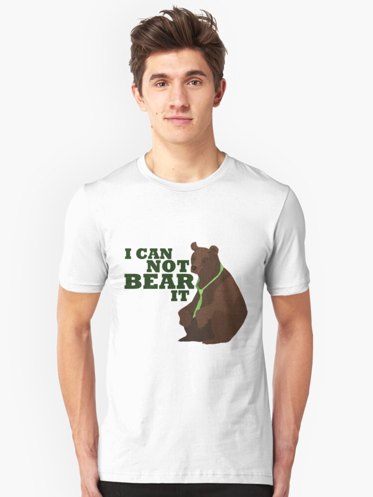I Cannot Bear It Unisex T-Shirt Front