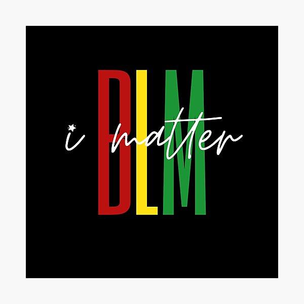 Black Lives Matter, I Matter Photographic Print